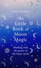 The Little Book of Moon Magic : Working with the power of the lunar cycles - Book