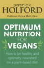 Optimum Nutrition for Vegans : How to be healthy and optimally nourished on a plant-based diet - Book