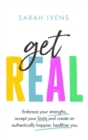 Get Real : Embrace your strengths, accept your limits and create an authentically happier, healthier you - Book