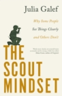 The Scout Mindset : Why Some People See Things Clearly and Others Don t - eBook