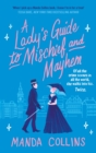 A Lady's Guide to Mischief and Mayhem : a fun and flirty historical romcom, perfect for fans of Enola Holmes!