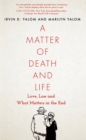 A Matter of Death and Life : Love, Loss and What Matters in the End - eBook