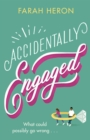 Accidentally Engaged : deliciously romantic and feel-good - the perfect romcom for 2021 - eBook
