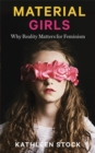 Material Girls : Why Reality Matters for Feminism - Book