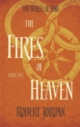The Fires Of Heaven : Book 5 of the Wheel of Time - Book