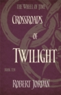 Crossroads Of Twilight : Book 10 of the Wheel of Time (soon to be a major TV series) - Book