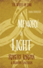 A Memory Of Light : Book 14 of the Wheel of Time (soon to be a major TV series) - Book