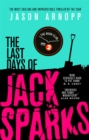 The Last Days of Jack Sparks : The most chilling and unpredictable thriller of the year - Book