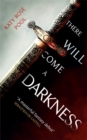 There Will Come a Darkness : Book One of The Age of Darkness - Book