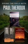 Riding the Rails with Paul Theroux : The Great Railway Bazaar, The Old Patagonian Express, and Ghost Train to the Eastern Star - eBook
