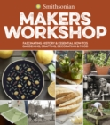 Smithsonian Makers Workshop: Fascinating History & Essential How-Tos: Gardening, Crafting, Decorating & Food - Book