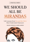 We Should All Be Mirandas : Life Lessons from Sex and the City's Most Underrated Character - eBook