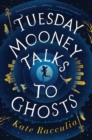 Tuesday Mooney Talks to Ghosts - eBook
