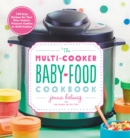 The Multi-Cooker Baby Food Cookbook : 100 Easy Recipes for Your Slow Cooker, Pressure Cooker, or Multi-Cooker - eBook