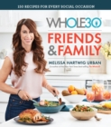 The Whole30 Friends & Family : 150 Recipes for Every Social Occasion - Book