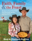 Faith, Family & the Feast : Recipes to Feed Your Crew from the Grill, Garden, and Iron Skillet - eBook