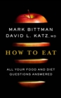 How to Eat : All Your Food and Diet Questions Answered - eBook