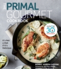 The Primal Gourmet Cookbook : Whole30 Endorsed: It's Not a Diet If It's Delicious