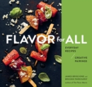 Flavor for All : Everyday Recipes and Creative Pairings