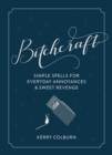 Bitchcraft : Simple Spells for Everyday Annoyances & Sweet Revenge - Book