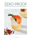 Zero Proof : 90 Non-Alcoholic Recipes for Mindful Drinking