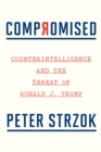 Compromised : Counterintelligence and the Threat of Donald J. Trump - eBook