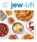 Jew-ish: A Cookbook : Reinvented Recipes from a Modern Mensch