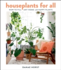 Houseplants for All : How to Fill Any Home with Happy Plants - eBook