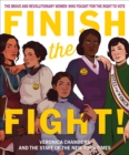 Finish the Fight! The Brave and Revolutionary Women Who Fought for the Right to Vote - Book