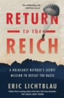 Return to the Reich: A Holocaust Refugee's Secret Mission to Defeat the Nazis - Book
