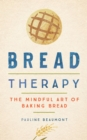 Bread Therapy : The Mindful Art of Baking Bread - eBook