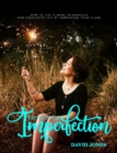 The Joy of Imperfection : How to Live a More Meaningful and Contented Life by Embracing Your Flaws - eBook