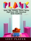 Plank Game, App, Animals, Cheats, Online, High Score, Apk, Download Guide Unofficial - eBook