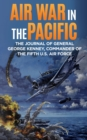 Air War in the Pacific : The Journal of General George Kenney, Commander of the Fifth U.S. Air Force - eBook