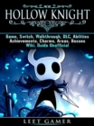 Hollow Knight Game, Switch, Walkthrough, DLC, Abilities, Achievements, Charms, Areas, Bosses, Wiki, Guide Unofficial - eBook