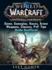 World of Warcraft Battle For Azeroth Game, Gameplay, Races, Armor, Weapons, Classes, PvP, Tips, Guide Unofficial - eBook