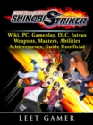 Naruto to Boruto Shinobi Striker, Wiki, PC, Gameplay, DLC, Jutsus, Weapons, Masters, Abilities, Achievements, Guide Unofficial - eBook