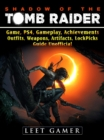 Shadow of The Tomb Raider, Game, PS4, Gameplay, Achievements, Outfits, Weapons, Artifacts, Lock Picks, Guide Unofficial - eBook