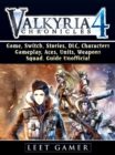 Valkyria Chronicles 4 Game, Switch, Stories, DLC, Characters, Gameplay, Aces, Units, Weapons, Squad, Guide Unofficial - eBook