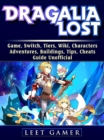 Dragalia Lost Game, Switch, Tiers, Wiki, Characters, Adventures, Buildings, Tips, Cheats, Guide Unofficial - eBook