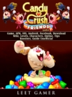 Candy Crush Friends Saga Game, APK, IOS, Android, Facebook, Download, Wiki, Levels, Characters, Online, Tips, Boosters, Guide Unofficial - eBook