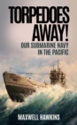 Torpedoes Away! : Our Submarine Navy in the Pacific - eBook