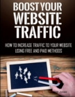 Boost Your Website Traffic : How to Increase Traffic to Your Website Using Free and Paid Methods - eBook