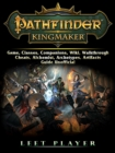 Pathfinder Kingmaker Game, Classes, Companions, Wiki, Walkthrough, Cheats, Alchemist, Archetypes, Artifacts, Guide Unofficial - eBook