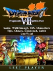 Dragon Quest VII Fragments of a Forgotten Past Game, Walkthrough, 3DS, Characters, Tips, Cheats, Download, Guide Unofficial - eBook
