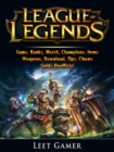 League of Legends Game, Ranks, Merch, Champions, Items, Weapons, Download, Tips, Cheats, Guide Unofficial - eBook
