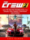 The Crew 2 Game, PS4, Xbox One, Demolition Derby, Cars, Gameplay, Cities, Airplanes, Achievements, Guide Unofficial - eBook