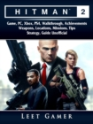 Hitman 2 Game, PC, Xbox, PS4, Walkthrough, Achievements, Weapons, Locations, Missions, Tips, Strategy, Guide Unofficial - eBook
