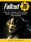 Fallout 76 Game, PC, Gameplay, Armor, Weapons, Artillery, Tips, Cheats, Download, Guide Unofficial - eBook