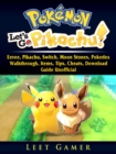 Pokemon Lets Go, Eevee, Pikachu, Switch, Moon Stones, Pokedex, Walkthrough, Items, Tips, Cheats, Download, Guide Unofficial - eBook